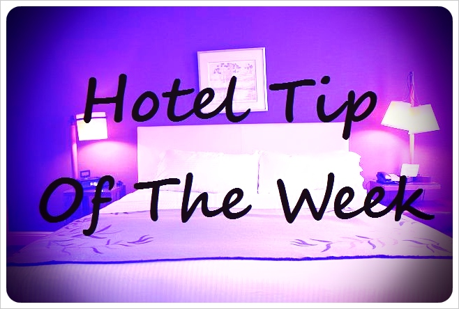 hotel tip of the week