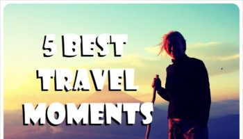 5 Best Travel Moments