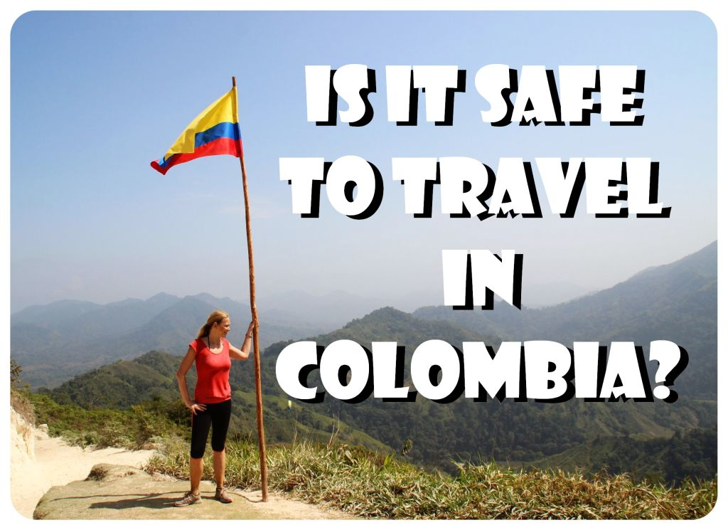 Is It Safe To Travel In Colombia Globetrottergirls